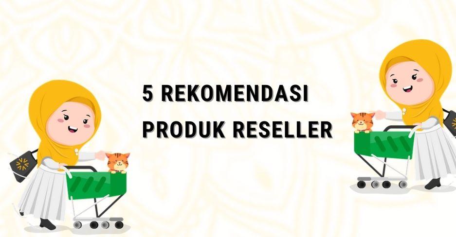 5 Daftar Produk Reseller yang banyak diminati di Tahun 2021
