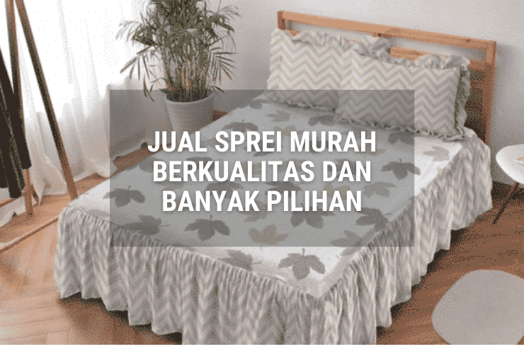 Jual Sprei Murah Di Medan, Sprei Berkualitas dan Banyak Pilihan